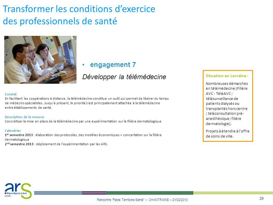 29 Rencontre Pacte Territoire-Santé – CHANTRAINE – 21/02/2013 Transformer les conditions dexercice des professionnels de santé engagement 7 Développer
