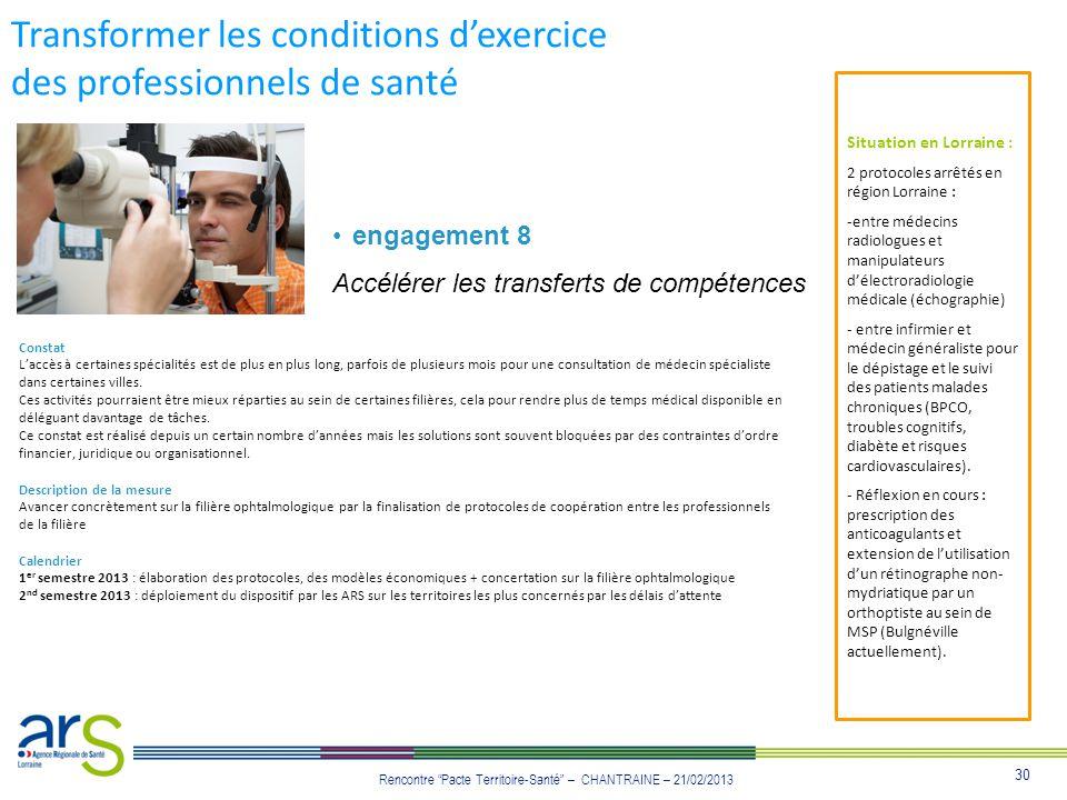 30 Rencontre Pacte Territoire-Santé – CHANTRAINE – 21/02/2013 Transformer les conditions dexercice des professionnels de santé engagement 8 Accélérer
