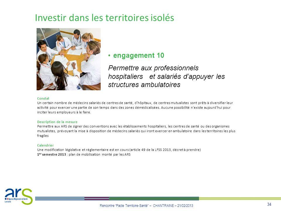 34 Rencontre Pacte Territoire-Santé – CHANTRAINE – 21/02/2013 Investir dans les territoires isolés engagement 10 Permettre aux professionnels hospital