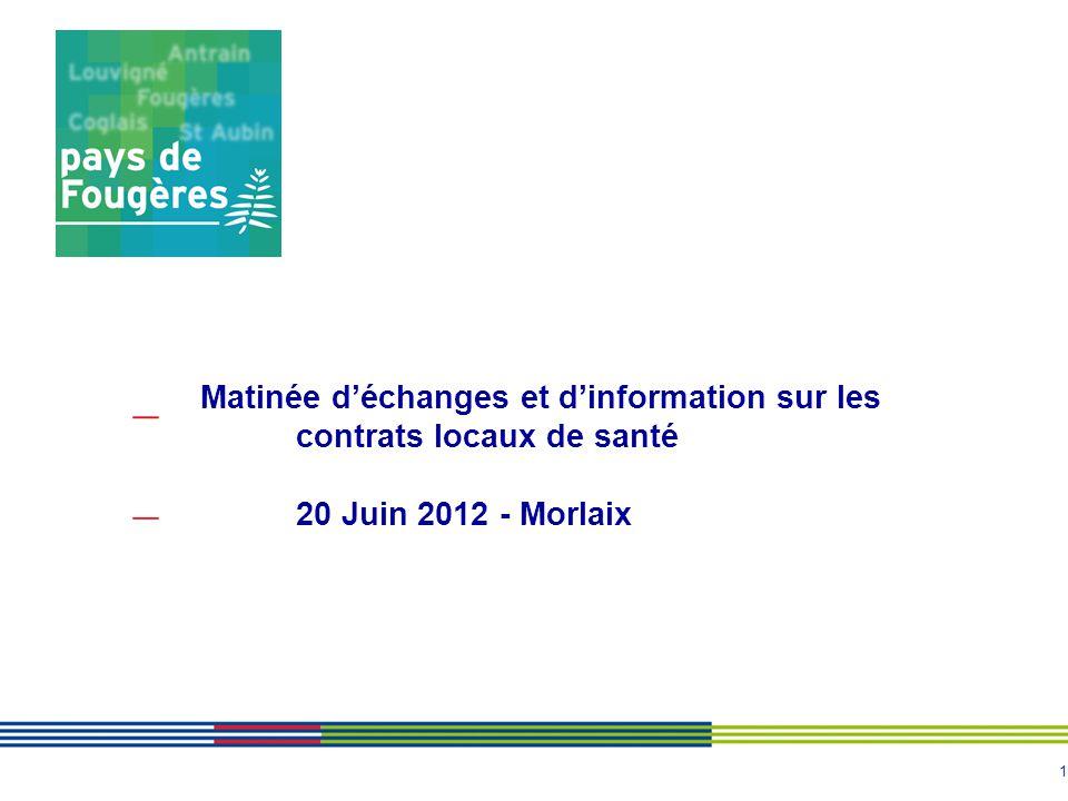1 Matinée déchanges et dinformation sur les contrats locaux de santé 20 Juin 2012 - Morlaix