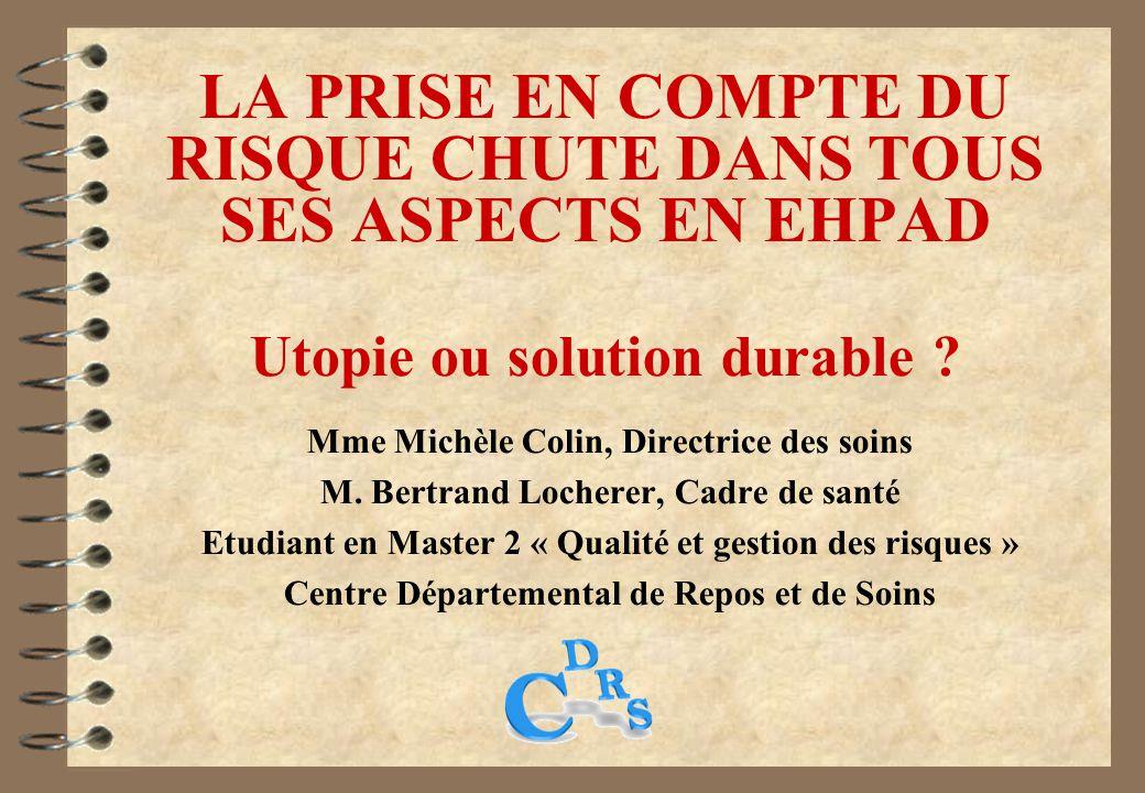 LA PRISE EN COMPTE DU RISQUE CHUTE DANS TOUS SES ASPECTS EN EHPAD Utopie ou solution durable .