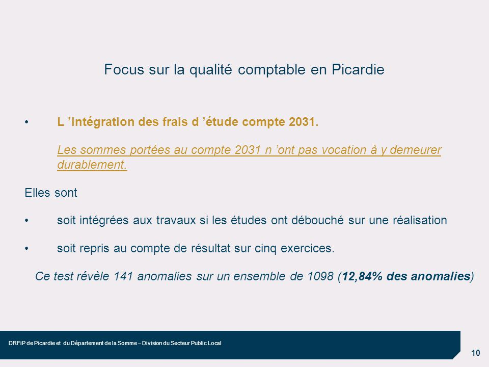 10 DRFiP de Picardie et du Département de la Somme – Division du Secteur Public Local Focus sur la qualité comptable en Picardie L intégration des fra