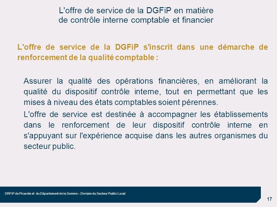 17 DRFiP de Picardie et du Département de la Somme – Division du Secteur Public Local L'offre de service de la DGFiP s'inscrit dans une démarche de re