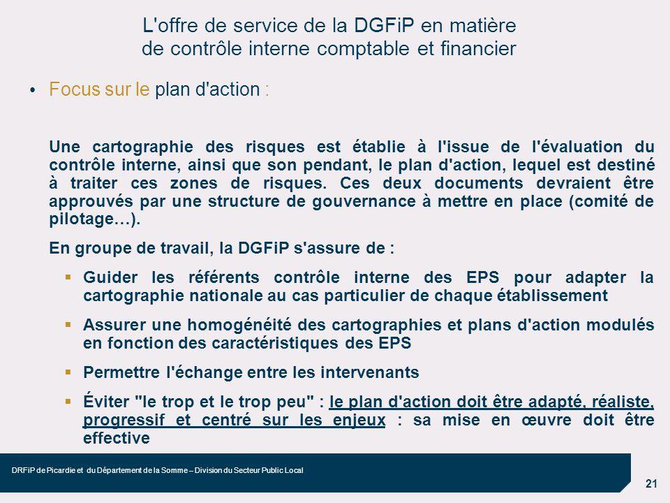 22 DRFiP de Picardie et du Département de la Somme – Division du Secteur Public Local Focus sur le plan d action (suite) : Les actions ont chacune deux termes : - fiabiliser les comptes ; - renforcer le dispositif de contrôle interne.