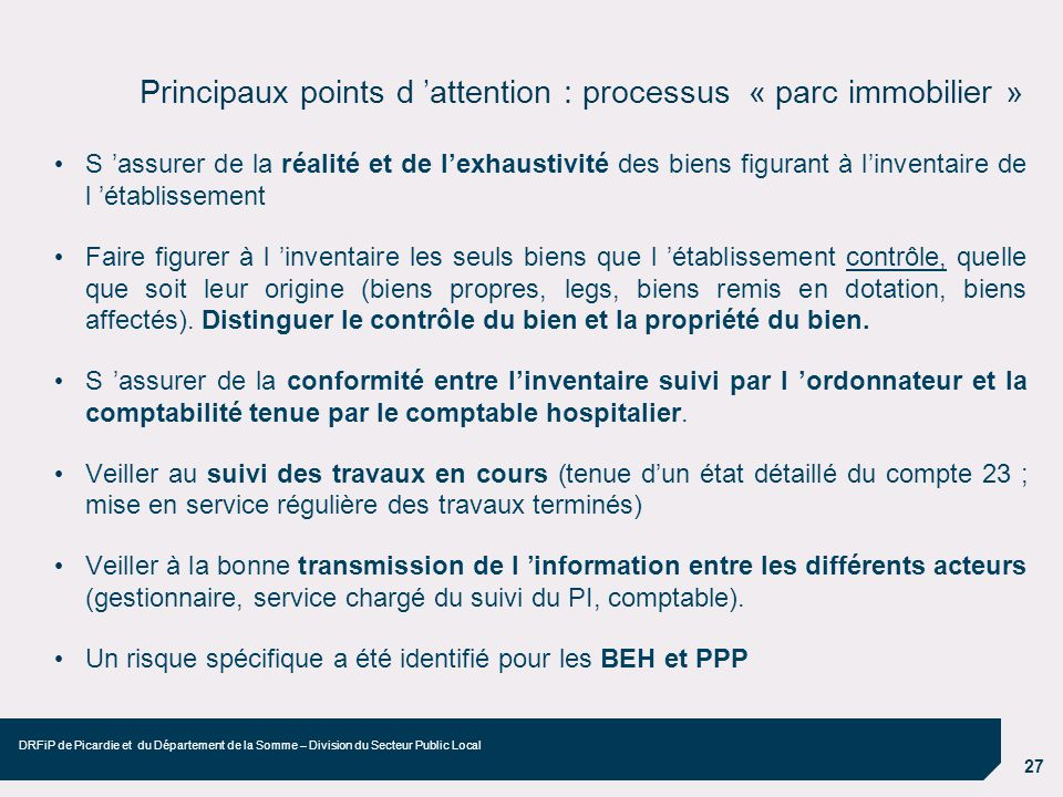 27 DRFiP de Picardie et du Département de la Somme – Division du Secteur Public Local Principaux points d attention : processus « parc immobilier » S