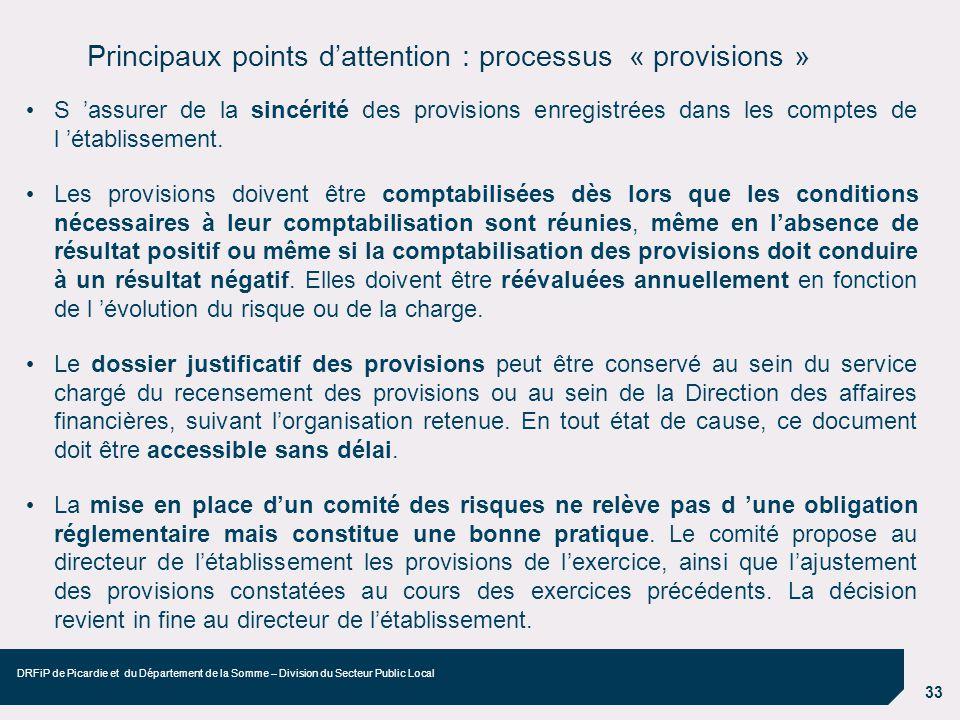 33 DRFiP de Picardie et du Département de la Somme – Division du Secteur Public Local Principaux points dattention : processus « provisions » S assure
