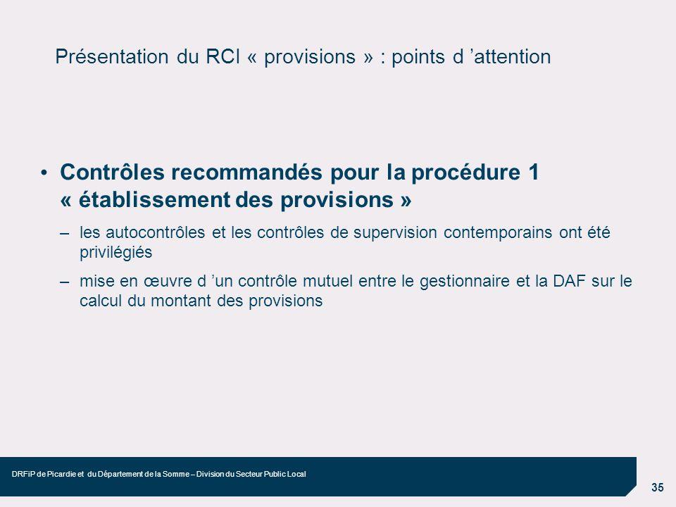 35 DRFiP de Picardie et du Département de la Somme – Division du Secteur Public Local Présentation du RCI « provisions » : points d attention Contrôle