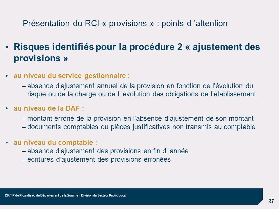37 DRFiP de Picardie et du Département de la Somme – Division du Secteur Public Local Présentation du RCI « provisions » : points d attention Risques