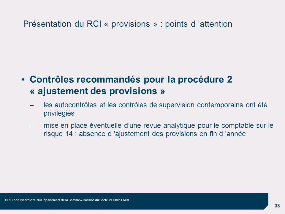 38 DRFiP de Picardie et du Département de la Somme – Division du Secteur Public Local Présentation du RCI « provisions » : points d attention Contrôle