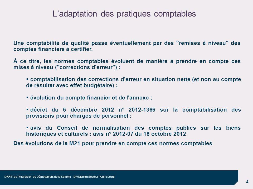 4 DRFiP de Picardie et du Département de la Somme – Division du Secteur Public Local Ladaptation des pratiques comptables Une comptabilité de qualité