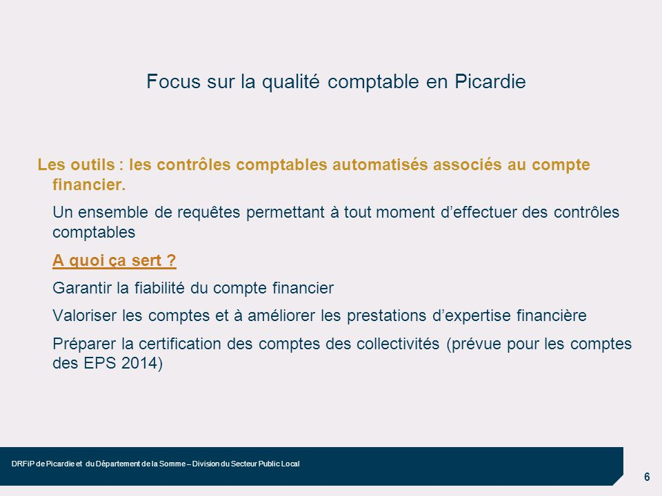 7 DRFiP de Picardie et du Département de la Somme – Division du Secteur Public Local Focus sur la qualité comptable en Picardie 2 catégories de tests : l opération relève exclusivement du comptable.