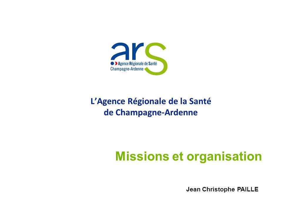 LAgence Régionale de la Santé de Champagne-Ardenne Missions et organisation Jean Christophe PAILLE