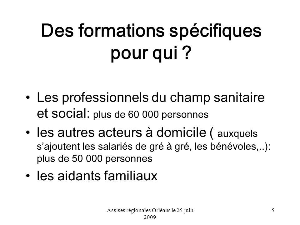 Assises régionales Orléans le 25 juin 2009 5 Des formations spécifiques pour qui ? Les professionnels du champ sanitaire et social: plus de 60 000 per