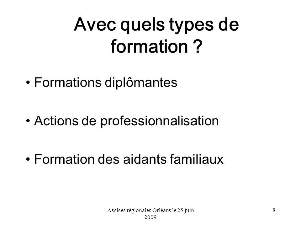 Assises régionales Orléans le 25 juin 2009 8 Avec quels types de formation ? Formations diplômantes Actions de professionnalisation Formation des aida