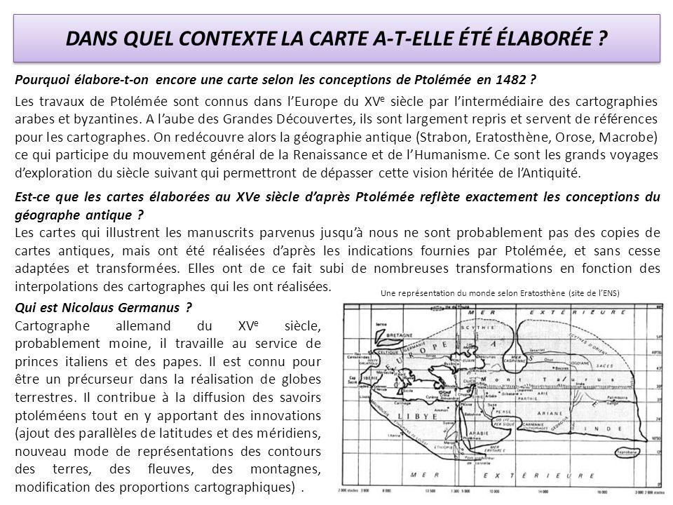 DANS QUEL CONTEXTE LA CARTE A-T-ELLE ÉTÉ ÉLABORÉE ? Pourquoi élabore-t-on encore une carte selon les conceptions de Ptolémée en 1482 ? Les travaux de
