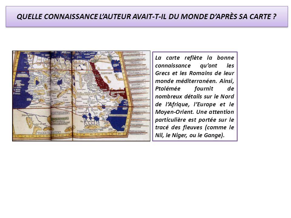 QUELLE CONNAISSANCE LAUTEUR AVAIT-T-IL DU MONDE DAPRÈS SA CARTE ? La carte reflète la bonne connaissance quont les Grecs et les Romains de leur monde
