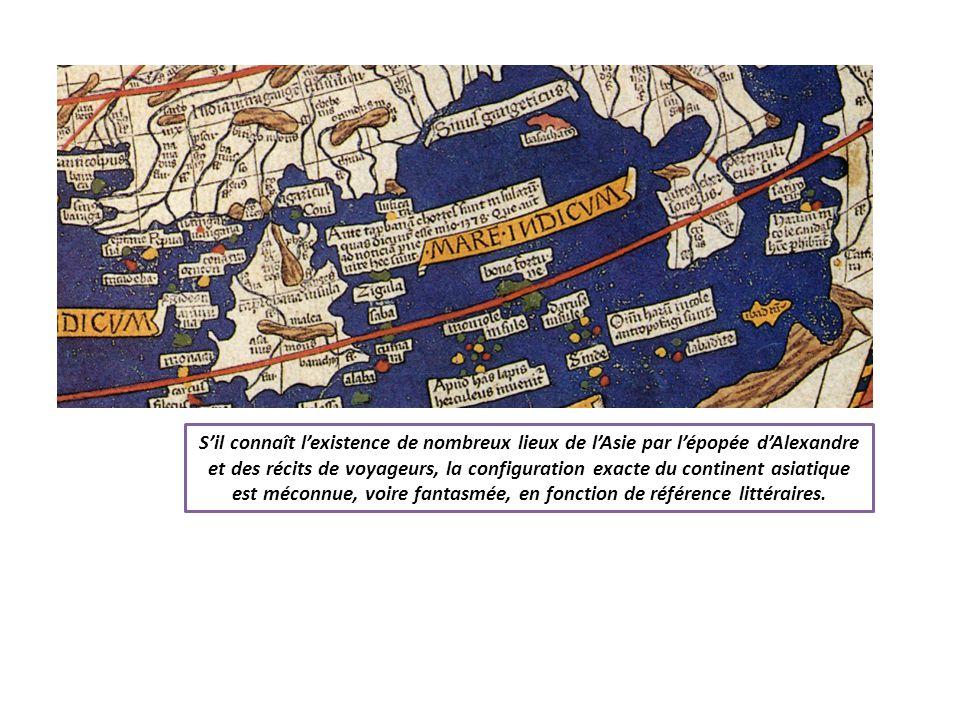 Sil connaît lexistence de nombreux lieux de lAsie par lépopée dAlexandre et des récits de voyageurs, la configuration exacte du continent asiatique es