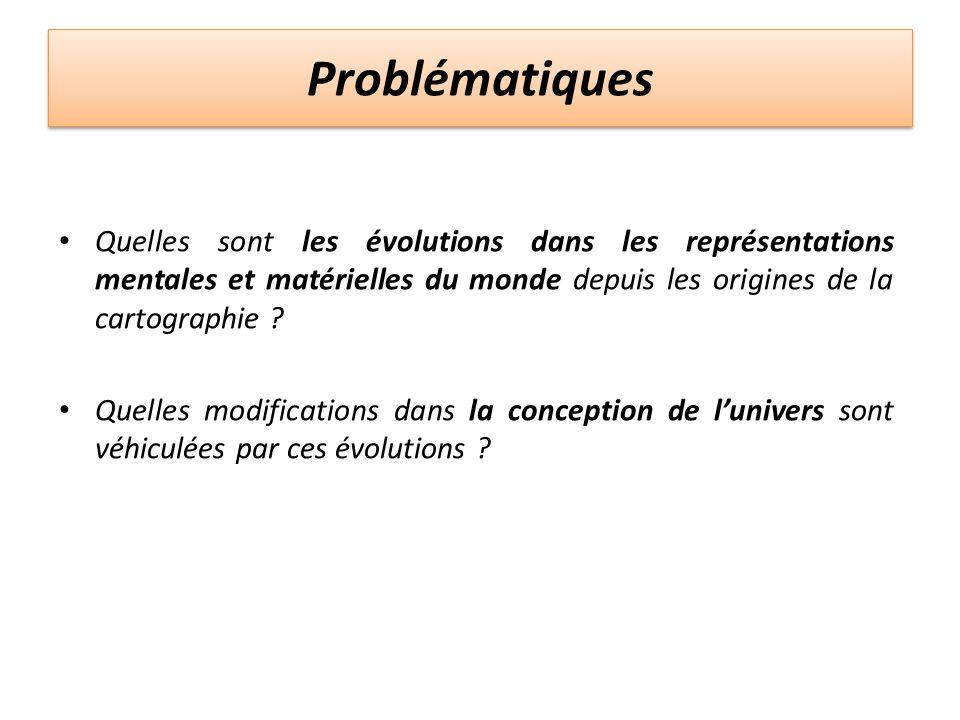 Problématiques Quelles sont les évolutions dans les représentations mentales et matérielles du monde depuis les origines de la cartographie ? Quelles