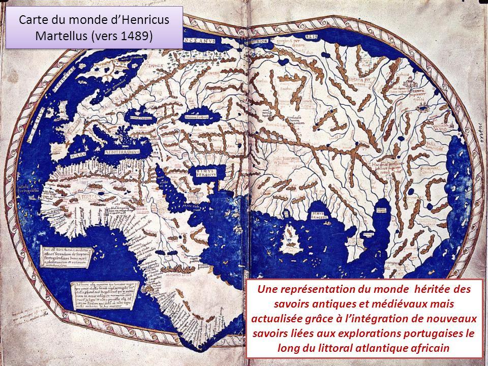 Carte du monde dHenricus Martellus (vers 1489) Une représentation du monde héritée des savoirs antiques et médiévaux mais actualisée grâce à lintégrat