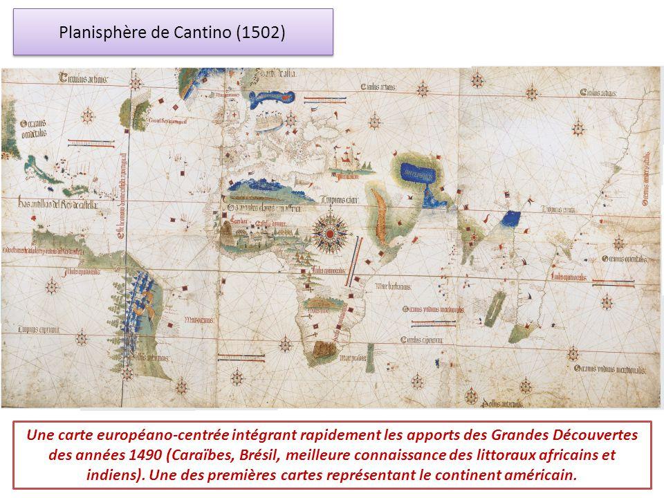 Planisphère de Cantino (1502) Une carte européano-centrée intégrant rapidement les apports des Grandes Découvertes des années 1490 (Caraïbes, Brésil,