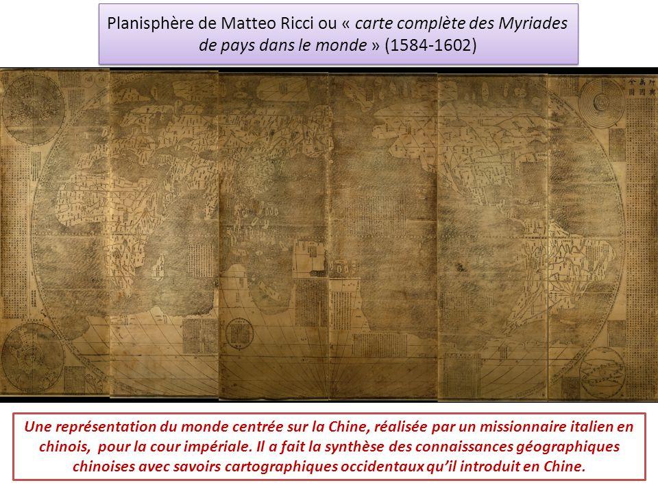 Planisphère de Matteo Ricci ou « carte complète des Myriades de pays dans le monde » (1584-1602) Une représentation du monde centrée sur la Chine, réa