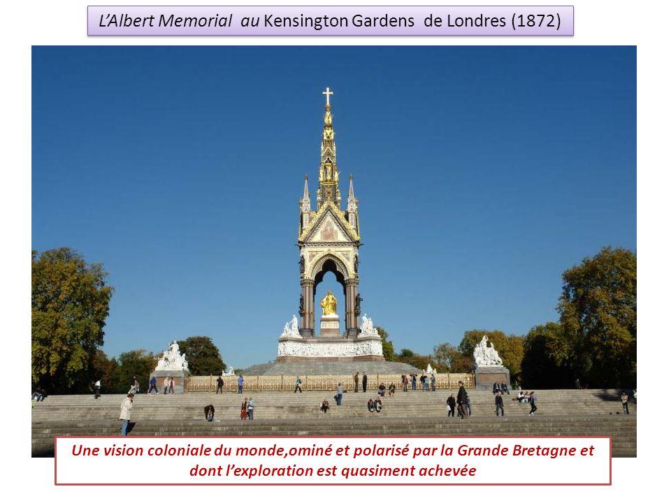 LAlbert Memorial au Kensington Gardens de Londres (1872) Une vision coloniale du monde,ominé et polarisé par la Grande Bretagne et dont lexploration e
