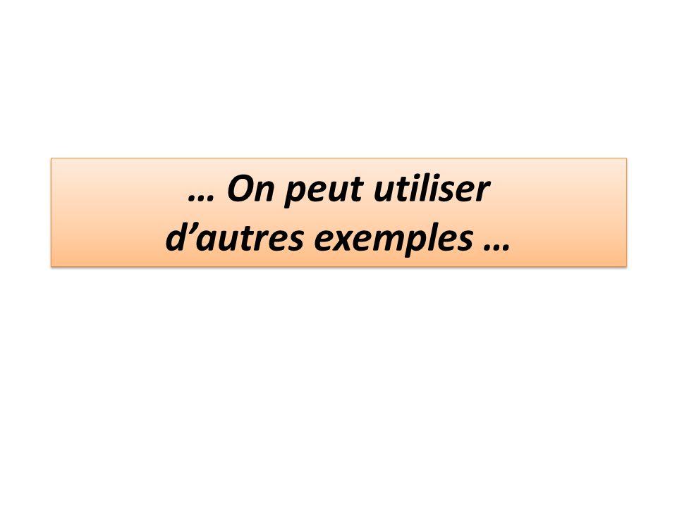 … On peut utiliser dautres exemples …