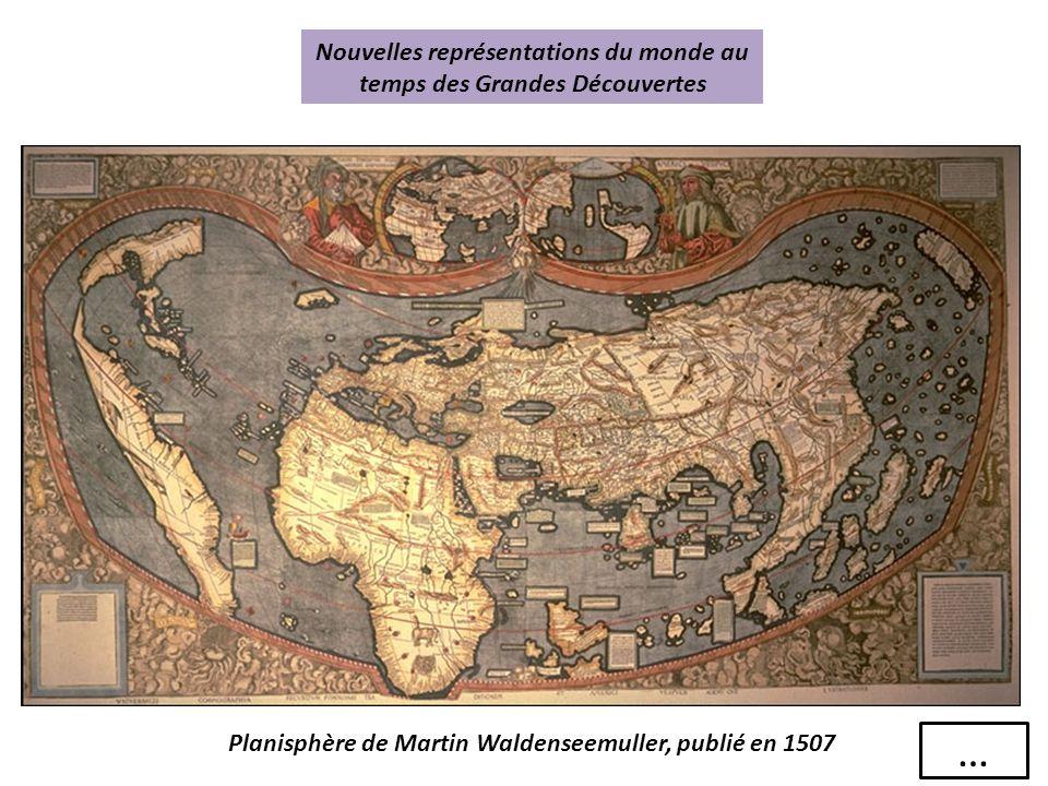 Planisphère de Martin Waldenseemuller, publié en 1507 Nouvelles représentations du monde au temps des Grandes Découvertes …