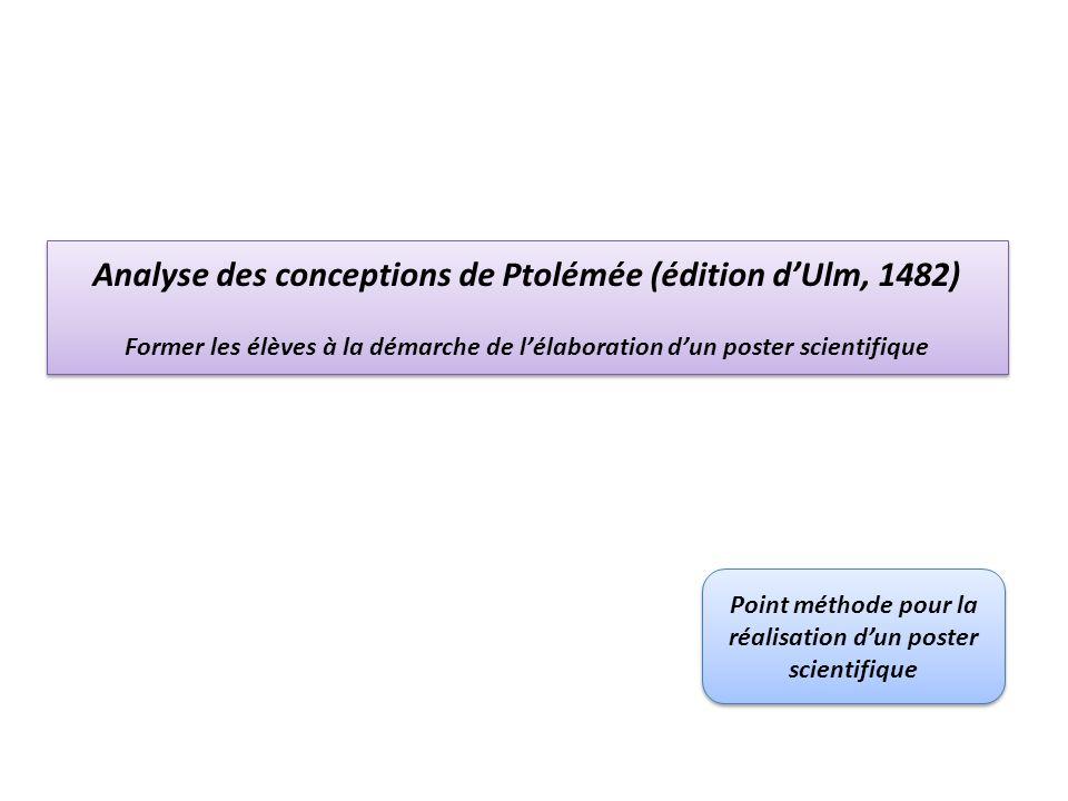 Analyse des conceptions de Ptolémée (édition dUlm, 1482) Former les élèves à la démarche de lélaboration dun poster scientifique Point méthode pour la