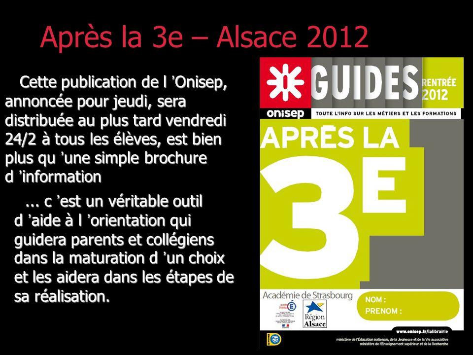 Après la 3e – Alsace 2012 Cette publication de l Onisep, annoncée pour jeudi, sera distribuée au plus tard vendredi 24/2 à tous les élèves, est bien plus qu une simple brochure d information Cette publication de l Onisep, annoncée pour jeudi, sera distribuée au plus tard vendredi 24/2 à tous les élèves, est bien plus qu une simple brochure d information......