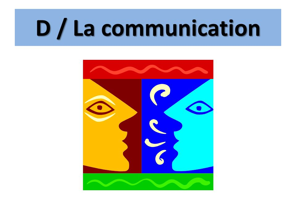 D / La communication