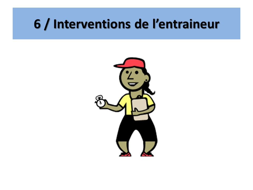 6 / Interventions de lentraineur
