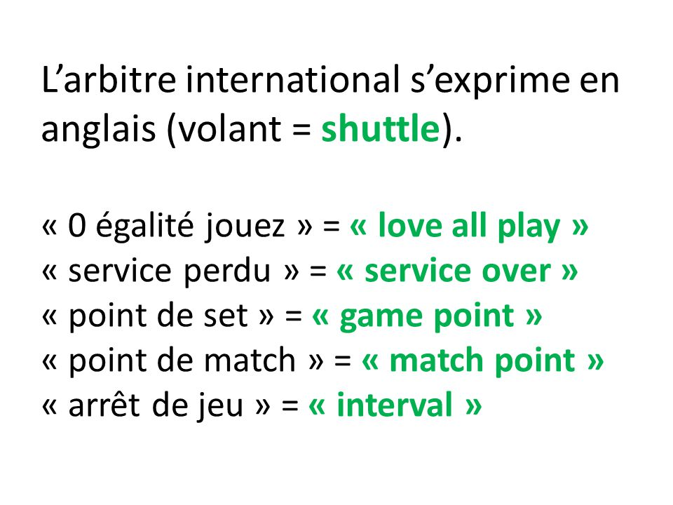 Larbitre international sexprime en anglais (volant = shuttle).
