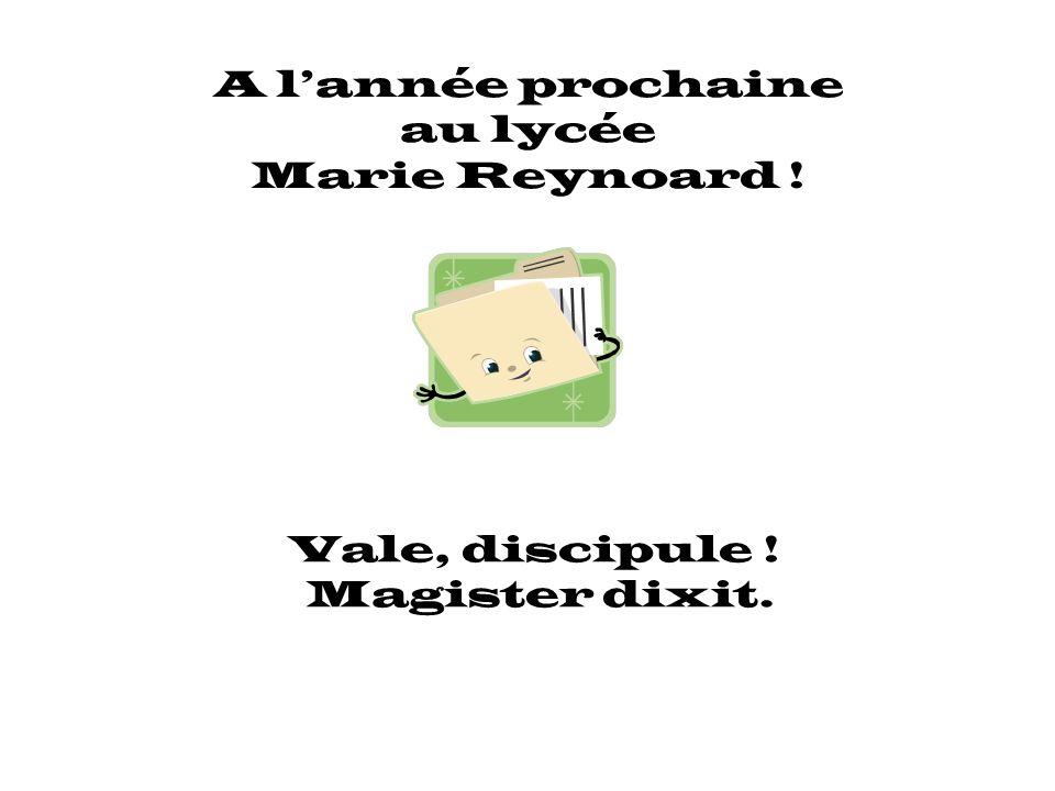 A lannée prochaine au lycée Marie Reynoard ! Vale, discipule ! Magister dixit.