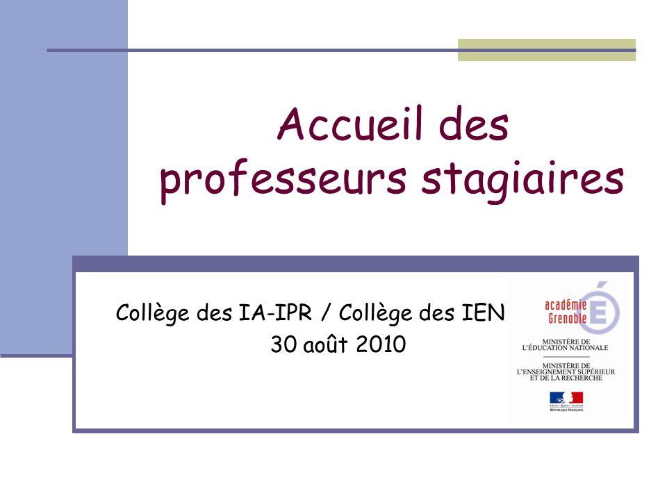 Accueil des professeurs stagiaires Collège des IA-IPR / Collège des IEN 30 août 2010