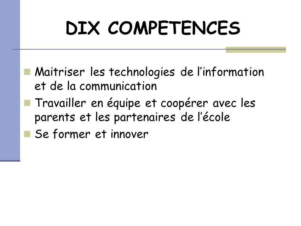DIX COMPETENCES Maitriser les technologies de linformation et de la communication Travailler en équipe et coopérer avec les parents et les partenaires