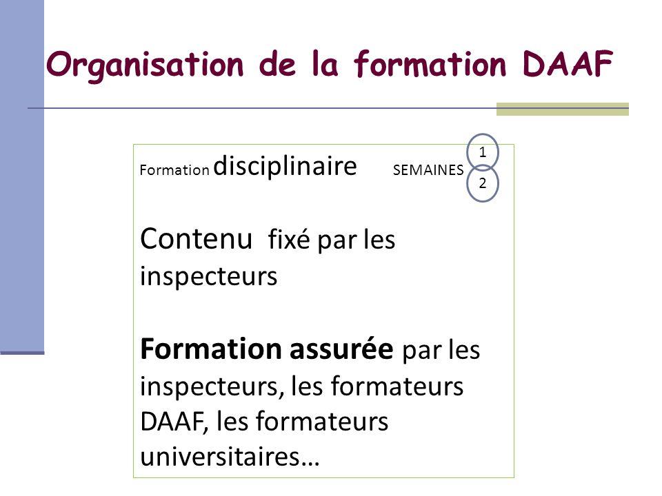 Formation disciplinaire SEMAINES Contenu fixé par les inspecteurs Formation assurée par les inspecteurs, les formateurs DAAF, les formateurs universit