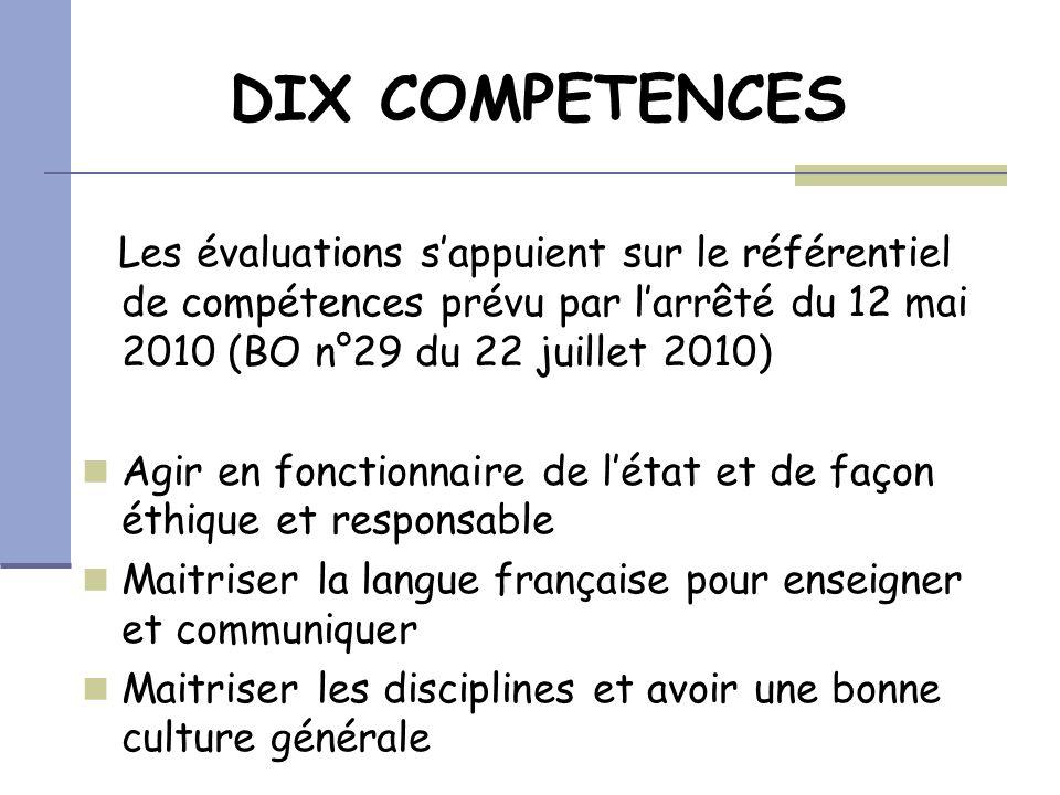 DIX COMPETENCES Les évaluations sappuient sur le référentiel de compétences prévu par larrêté du 12 mai 2010 (BO n°29 du 22 juillet 2010) Agir en fonc