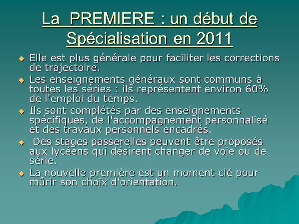 La PREMIERE : un début de Spécialisation en 2011 Elle est plus générale pour faciliter les corrections de trajectoire. Elle est plus générale pour fac