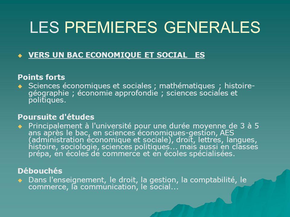 LES PREMIERES GENERALES VERS UN BAC ECONOMIQUE ET SOCIAL ES Points forts Sciences économiques et sociales ; mathématiques ; histoire- géographie ; éco