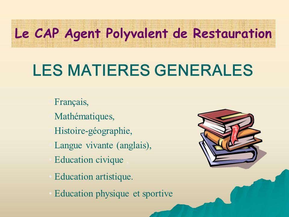 LES MATIERES GENERALES Français, Mathématiques, Histoire-géographie, Langue vivante (anglais), Education civique, Education artistique. Education phys