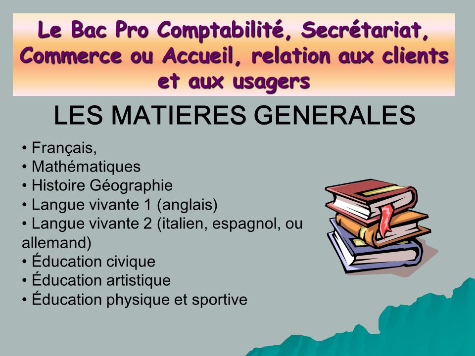 LES MATIERES GENERALES Français, Mathématiques Histoire Géographie Langue vivante 1 (anglais) Langue vivante 2 (italien, espagnol, ou allemand) Éducat