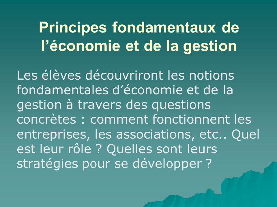 Principes fondamentaux de léconomie et de la gestion Les élèves découvriront les notions fondamentales déconomie et de la gestion à travers des questi
