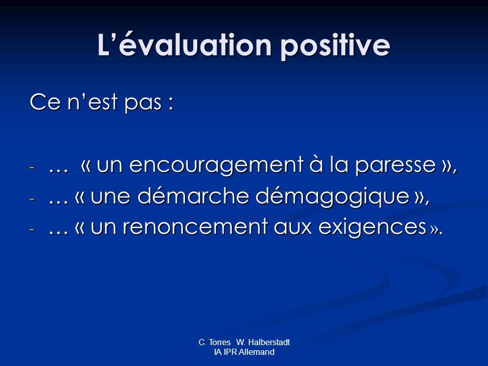 C. Torres W. Halberstadt IA IPR Allemand Lévaluation positive Ce nest pas : - … « un encouragement à la paresse », - … « une démarche démagogique », -