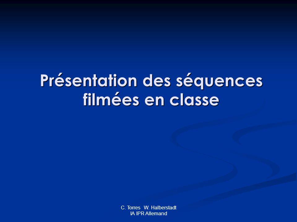 C. Torres W. Halberstadt IA IPR Allemand Présentation des séquences filmées en classe