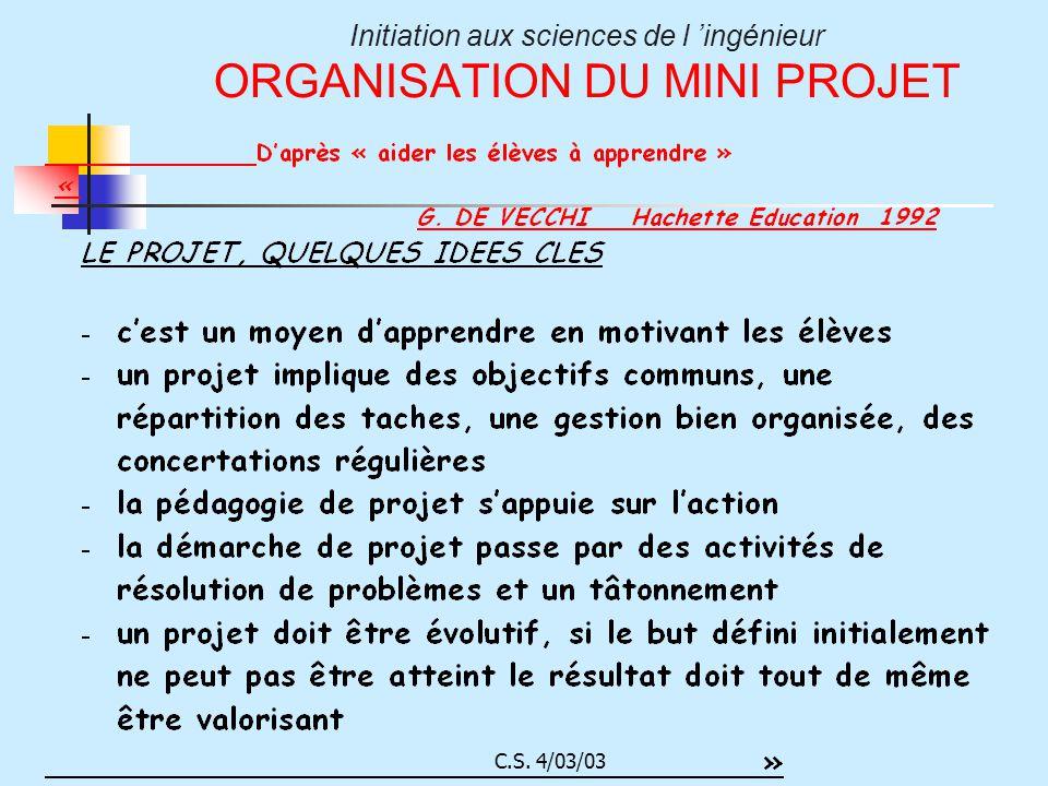 C.S. 4/03/03 Initiation aux sciences de l ingénieur ORGANISATION DU MINI PROJET