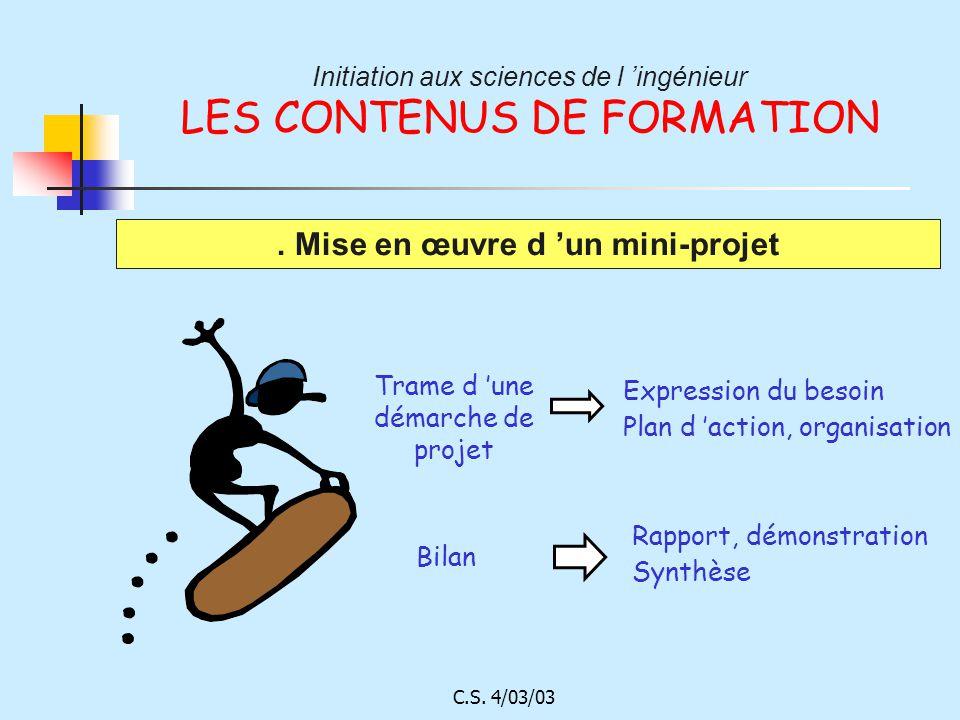 C.S. 4/03/03 Initiation aux sciences de l ingénieur LES CONTENUS DE FORMATION Trame d une démarche de projet Bilan Rapport, démonstration Synthèse Exp