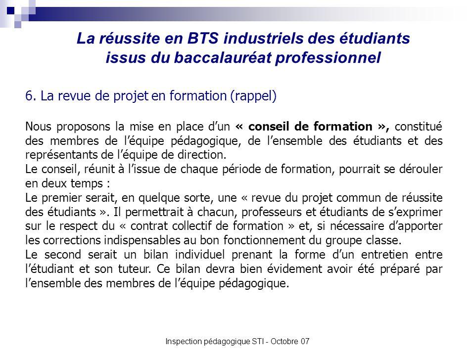 La réussite en BTS industriels des étudiants issus du baccalauréat professionnel Inspection pédagogique STI - Octobre 07 6. La revue de projet en form