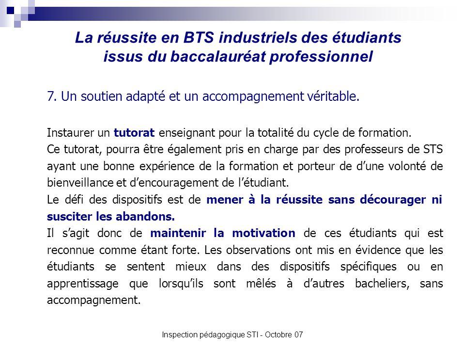 La réussite en BTS industriels des étudiants issus du baccalauréat professionnel Inspection pédagogique STI - Octobre 07 7. Un soutien adapté et un ac