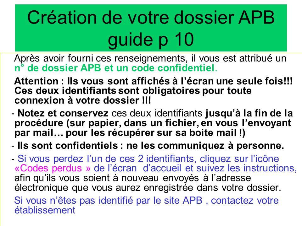 Création de votre dossier APB guide p 10 Après avoir fourni ces renseignements, il vous est attribué un n° de dossier APB et un code confidentiel.